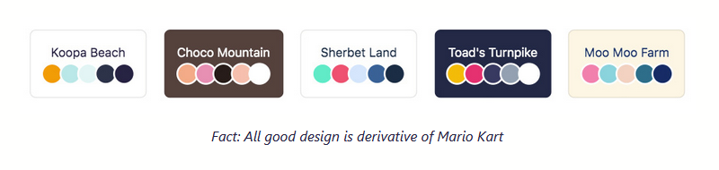 """Five theme options, each named after a Mario Kart level, with text reading """"fact: all good design is derivative of Mario Kart""""."""